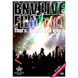 初ライブDVD 『BNV LIVE FILM Vol.1~That's...Brand New Vibe!!〜』