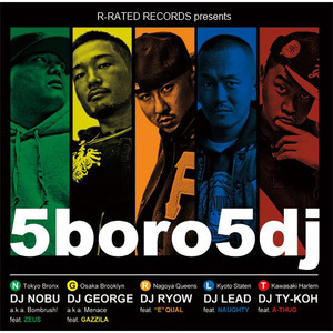 "R-RATED RECORDS presents 『5boro5dj』/ DJ NOBU a.k.a. Bombrush feat. ZEUS, DJ GEORGE a.k.a. MENACE feat. GAZZILA、DJ RYOW feat. ""E""QUAL、DJ LEAD feat. NAUGHTY、DJ TY-KOH feat. A-THUG[RRCD-0005]"